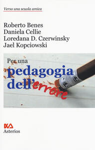 Per una pedagogis dell'errore - Roberto Benes,Daniela Cellie,Loredana Czerwinsky Domenis - copertina
