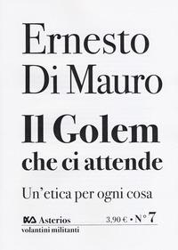 Il Il Golem che ci attende. Un'etica per ogni cosa - Di Mauro Ernesto - wuz.it