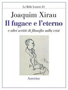 Il fugace e l'eterno. E altri scritti di filosofia sulla crisi - Joaquin Xirau - copertina