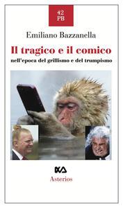Il tragico e il comico nell'epoca del grillismo e del trumpismo - Emiliano Bazzanella - copertina