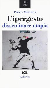 L' ipergesto. Disseminare utopia