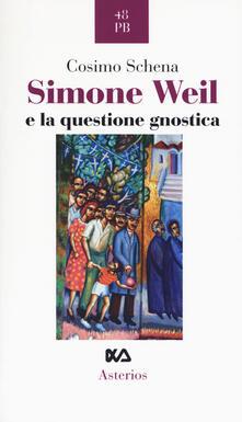 Simone Weil e la questione gnostica - Cosimo Schena - copertina