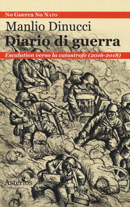 Diario di guerra. Escalation verso la catastrofe (2016-2018) - Manlio Dinucci - copertina
