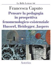 Parcoarenas.it Pensare la pedagogia in prospettiva fenomenologica-esistenziale. Husserl, Heidegger, Jaspers Image