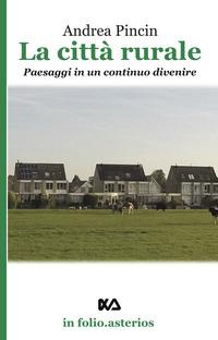 La La città rurale. Paesaggi in un continuo divenire - Pincin Andrea - wuz.it