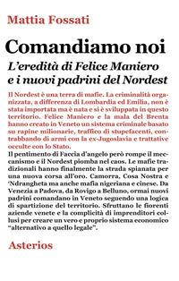 Comandiamo noi. L'eredità di Felice Maniero e i nuovi padrini del Nordest - Fossati Mattia - wuz.it
