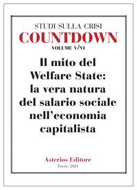 Countdown. Studi sulla crisi. Vol. 5: mito del Welfare State: la vera natura del salario sociale nell'economia capitalista, Il. - - wuz.it