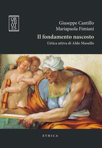 Libro Il fondamento nascosto. L'etica attiva di Aldo Masullo Giuseppe Cantillo Mariapaola Fimiani