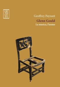 Glenn Gould. La musica, l'uomo