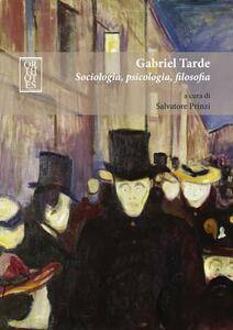 Gabriel Tarde. Sociologia, psicologia, filosofia