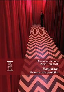 Suspense! Il cinema della possibilità - Damiano Cantone,Piero Tomaselli - copertina
