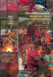 Etica dell'economia. Idee per una critica del riduzionismo economico