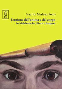 L' unione dell'anima e del corpo in Malebranche, Biran e Bergson