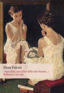 «Specchio, specchio delle mie brame...». Bellezza e invidia. Ediz. integrale