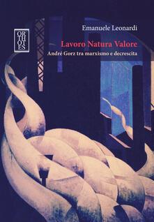Listadelpopolo.it Lavoro Natura Valore. André Gorz tra marxismo e decrescita Image