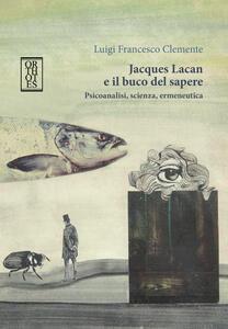 Jacques Lacan e il buco del sapere. Psicoanalisi, scienza, ermeneutica