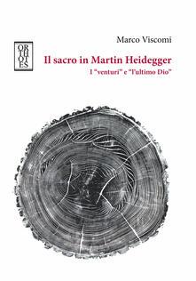 Il sacro in Martin Heidegger. I «venturi» e «l'ultimo Dio» - Marco Viscomi - copertina