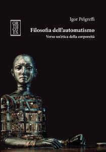 Filosofia dell'automatismo. Verso un'etica della corporeità