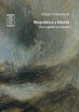 Libro Biopolitica e libertà. Dieci capitoli su Foucault Filippo Domenicali