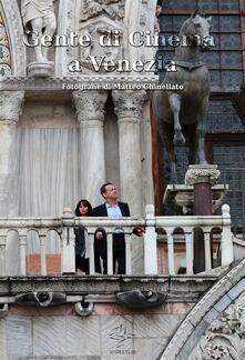 Gente di cinema a Venezia. Ediz. italiana e inglese - Matteo Chinellato - ebook