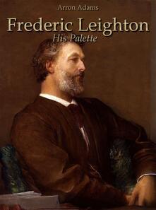 Frederic Leighton: His Palette