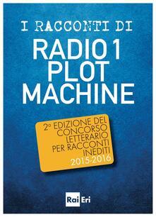 I racconti di Radio 1 Plot Machine - Autori Vari - ebook