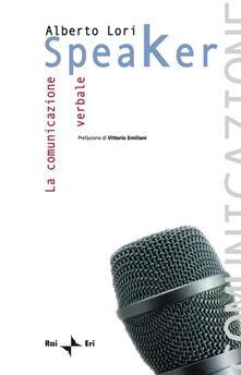 Speaker. La comunicazione verbale - Alberto Lori - ebook