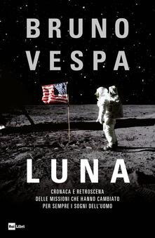 Luna. Cronaca e retroscena delle missioni che hanno cambiato per sempre i sogni dell'uomo - Bruno Vespa - ebook