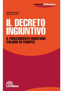 Il decreto ingiuntivo. Il procedimento monitorio italiano ed europeo