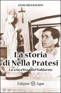 La storia di Nella Pratesi. La crocefissa del Valdarno