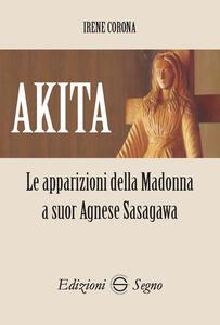 Akita. Le apparizioni della Madonna a suor Agnese Sasagawa