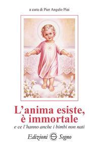 L' anima esiste, è immortale e ce l'hanno anche i bambini non nati