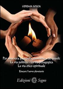 Per una vera pace della convivenza dei popoli. La via politica. La via pedagogica. La via etico-spirituale
