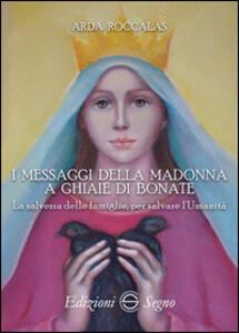 I messaggi della Madonna a Ghiaie di Bonate. La salvezza delle famiglie, per salvare l'umanità