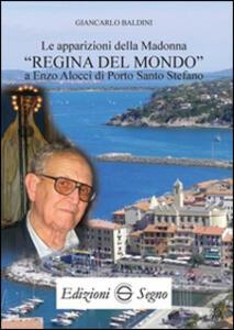 Le apparizioni della madonna «Regina del mondo» a Enzo Alocci di porto Santo Stefano