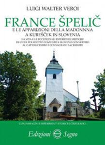 France Spelic e le apparizioni della Madonna a Kurescek in Slovenia