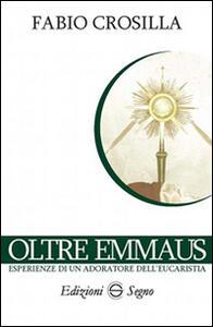 Oltre Emmaus. Esperienze di un adoratore dell'eucarestia
