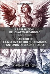San Uriele e la serva di Dio suor Maria Antonia de Jesús Tirado. Le apparizioni del quarto Arcangelo. Ediz. speciale