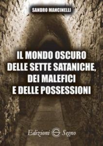 Il mondo oscuro delle sette sataniche, dei malefici e delle possessioni