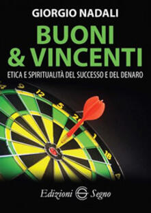 Buoni e vincenti. Etica e spiritualità del successo e del denaro - Giorgio Nadali - copertina