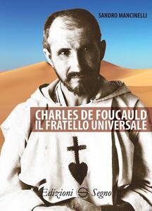 Charles de Foucauld. Il fratello universale