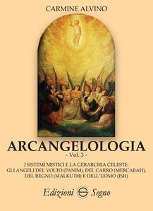 Arcangelologia. Vol. 3: sistemi mistici e la gerarchia celeste: gli angeli del volto (Panim), del carro (Mercabah), del regno (Malkuth) e dell'uomo (Ish), I.
