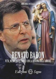 Renato Baron. Vita, missione e croce con la Regina dell'amore - Vincenzo Speziale - copertina