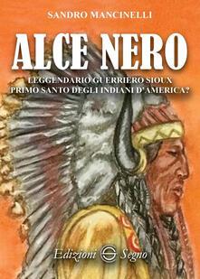 Alce Nero. Leggendario guerriero Sioux primo santo degli indiani dAmerica?.pdf