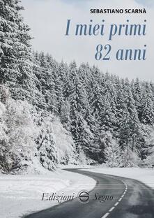 I miei primi 82 anni - Sebastiano Scarnà - copertina