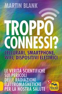 Troppo connessi? Cellulari, smartphone, wifi, dispositivi elettrici - Blank Martin - wuz.it