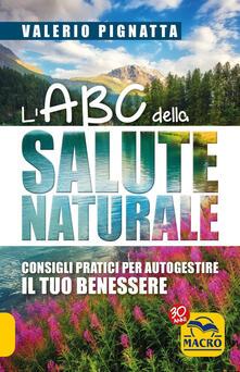 L ABC della salute naturale. Consigli pratici per autogestire il tuo benessere.pdf