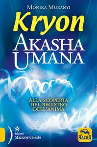Kryon. Akasha umana. Alla scoperta del registro dell'anima - Monika Muranyi - ebook