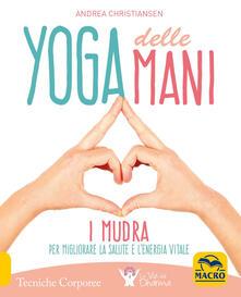 Yoga delle mani. I Mudra per migliorare la salute e lenergia vitale.pdf