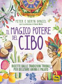 Il Il magico potere del cibo. Ricette dalle tradizioni tribali per deliziare anima e palato - Daniel Peter Daniel Beryn - wuz.it